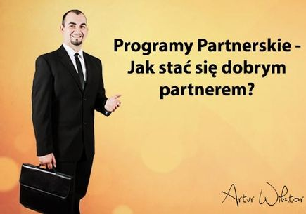 Programy Partnerskie – jak stać się dobrym partnerem?
