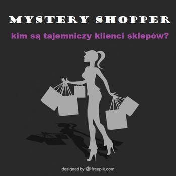 Mystery Shopper – kim są Tajemniczy Klienci w sklepach w całej Polsce