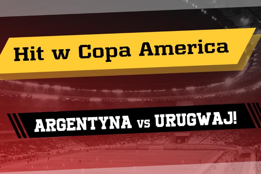 Hit w Copa America – Argentyna vs Urugwaj!