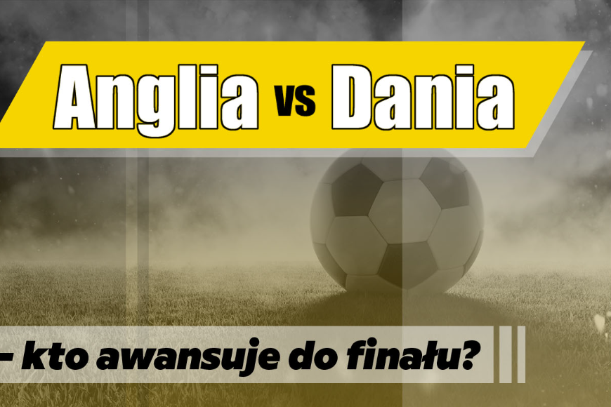 Anglia vs Dania – kto awansuje do finału?