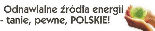 Odnawialne źródło energii - tanie, pewne, POLSKIE!